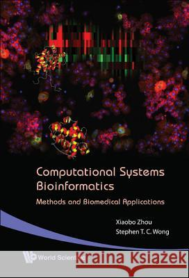 Computational Systems Bioinformatics - Methods And Biomedical Applications Stephen T. C. Wong                       Xiaobo Zhou 9789812707048