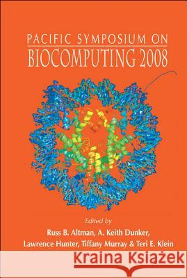 Biocomputing 2008 - Proceedings Of The Pacific Symposium Russ B. Altman                           A. Keith Dunker                          Lawrence Hunter 9789812776082