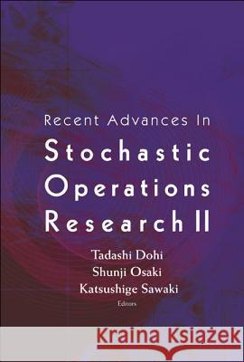 Recent Advances in Stochastic Operations Research II Tadashi Dohi                             Shunji Osaki                             Katsushige Sawaki 9789812791665