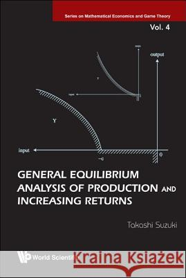 General Equilibrium Analysis of Production and Increasing Returns Takashi Suzuki 9789812833310