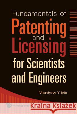 Fundamentals of Patenting and Licensing for Scientists and Engineers Matthew Y. Ma 9789812834201