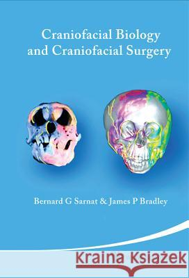 Craniofacial Biology and Craniofacial Surgery Bernard G. Sarnat James P. Bradley 9789812839282