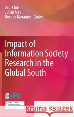 Impact of Information Society Research in the Global South Arul Chib Julian May Roxana Barrantes 9789812873804