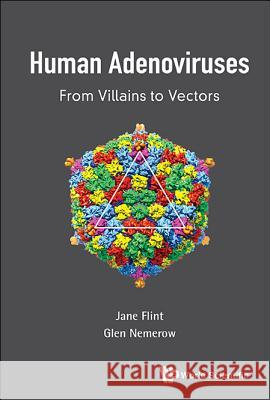 Human Adenoviruses: From Villains to Vectors S. Jane Flint Glen R. Nemerow 9789813109797