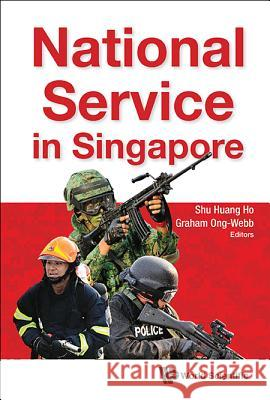 National Service in Singapore Shu Huang Ho Graham Gerard Ong-Webb 9789813149212