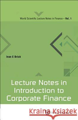 Lecture Notes in Introduction to Corporate Finance Ivan E. Brick 9789813149885