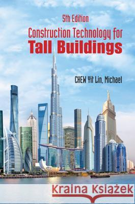 Construction Technology for Tall Buildings: 5th Edition Yit Lin Michael Chew 9789813220683