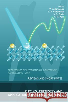 Physics, Chemistry and Application of Nanostructures: Reviews and Short Notes to Nanomeeting-2017 Chan Hin Kam Sergei Vasil'evich Gaponenko Valerij S. Gurin 9789813224520