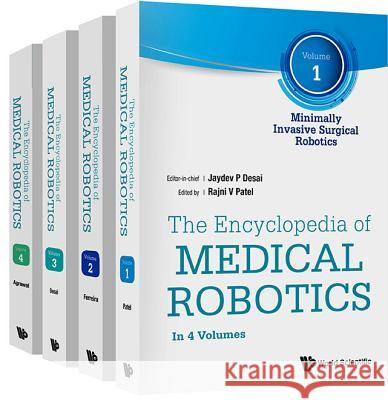 Encyclopedia of Medical Robotics, the (in 4 Volumes) Jaydev P. Desai 9789813232228