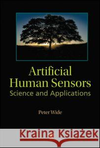 Artificial Human Sensors : Science and Applications Peter Wide 9789814241588