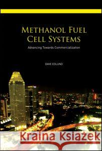 Methanol Fuel Cell Systems: Advancing Towards Commercialization Dave Edlund 9789814241984