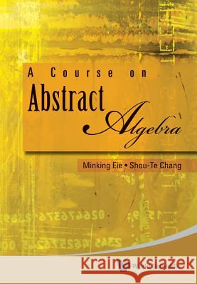 Course On Abstract Algebra, A Minking Eie 9789814271882