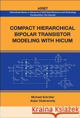 Compact Hierarchical Bipolar Transistor Modeling With Hicum Michael Schroter Anjan Chakravorty 9789814273213