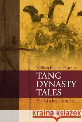Tang Dynasty Tales: A Guided Reader William H., Jr. Nienhauser 9789814287289