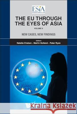 Eu Through the Eyes of Asia, the - Volume II: New Cases, New Findings Martin Holland Peter Ryan Natalia Chaban 9789814289818 World Scientific Publishing Company