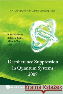 Decoherence Suppression in Quantum Systems 2008 - Proceedings of the Symposium Mikio Nakahara Robabeh Rahimi Akira SaiToh 9789814295833 World Scientific Publishing Company