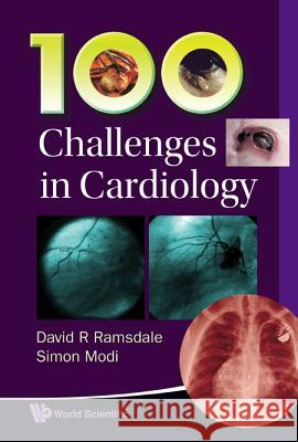 100 Challenges in Cardiology David R. Ramsdale Simon Modi 9789814307147