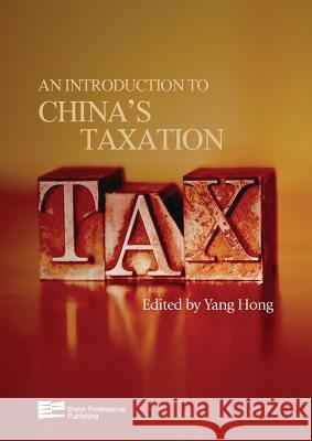 An Introduction to China's Taxation Yang Hong Yang Hong 9789814332019