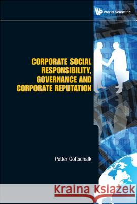 Corporate Social Responsibility, Governance And Corporate Reputation Petter Gottschalk 9789814335171