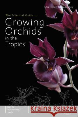 The Essential Guide to Growing Orchids in the Tropics Fatt, Chia Tet|||Astley, David 9789814351393