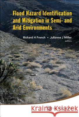 Flood Hazard Identification and Mitigation in Semi- And Arid Environments Richard H. French Julianne J. Miller 9789814355094