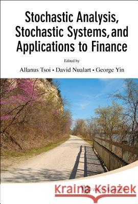 Stochastic Analysis, Stochastic Systems, and Applications to Finance Allanus Tsoi David Nualart George Yin 9789814355704