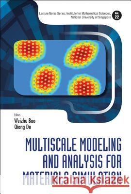 Multiscale Modeling and Analysis for Materials Simulation Weizhu Bao Qiang Du 9789814360890
