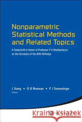 Nonparametric Statistical Methods and Related Topics: A Festschrift in Honor of Professor P K Bhattacharya on the Occasion of His 80th Birthday F. J. Samaniego G. G. Roussas J. Jiang 9789814366564