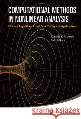 Computational Methods in Nonlinear Analysis: Efficient Algorithms, Fixed Point Theory and Applications Ioannis K Argyros 9789814405829
