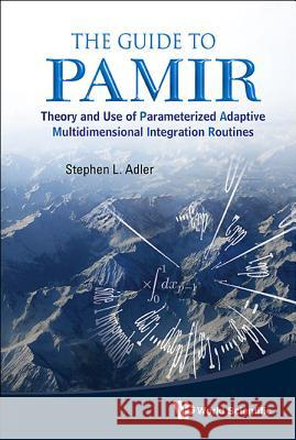 Guide To Pamir, The: Theory And Use Of Parameterized Adaptive Multidimensional Integration Routines Stephen L 9789814425032