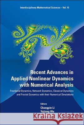 Recent Advances in Applied Nonlinear Dynamics with Numerical Analysis: Fractional Dynamics, Network Dynamics, Classical Dynamics and Fractal Dynamics Changpin Li Yujiang Wu Ruisong Ye 9789814436458