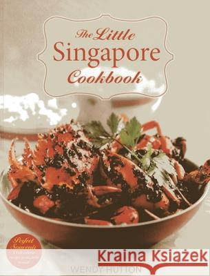 The Little Singapore Cookbook Wendy Hutton 9789814484084