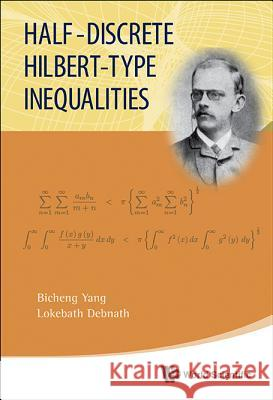 Half-discrete Hilbert-type Inequalities Bicheng Yang Lokenath Debnath 9789814504973 World Scientific Publishing Company