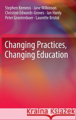 Changing Practices, Changing Education Stephen Kemmis Jane Wilkinson Christine Edwards-Groves 9789814560467