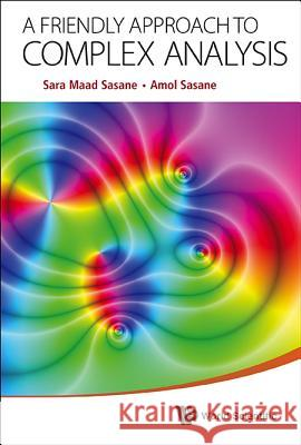 A Friendly Approach to Complex Analysis Sara Maad Sasane A. Sasane  9789814578981