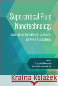 Supercritical Fluid Nanotechnology: Advances and Applications in Composites and Hybrid Nanomaterials  9789814613408