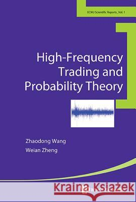 High-Frequency Trading and Probability Theory Zhaodong Wang Weian Zheng 9789814616508