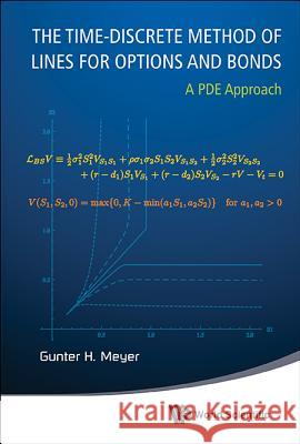 Time-discrete Method Of Lines For Options And Bonds, The: A Pde Approach Gunter H. Meyer 9789814619677