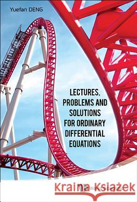 Lectures, Problems and Solutions for Ordinary Differential Equations Yuefan Deng 9789814632249