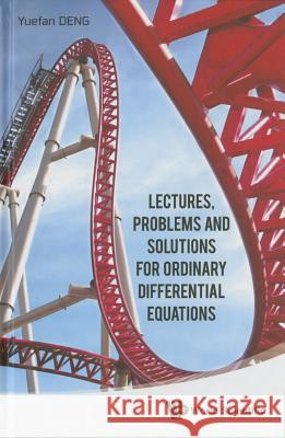 Lectures, Problems and Solutions for Ordinary Differential Equations Yuefan Deng 9789814632256