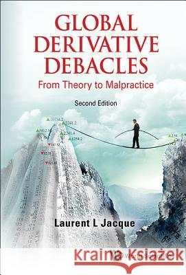 Global Derivative Debacles: From Theory to Malpractice (Second Edition) Laurent L. Jacque 9789814663243