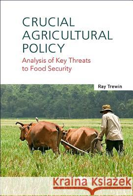 Crucial Agricultural Policy: Analysis of Key Threats to Food Security Ray Trewin 9789814689595