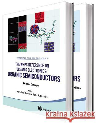 The Wspc Reference on Organic Electronics: Organic Semiconductors (in 2 Volumes) Jean-Luc Bredas Seth R. Marder 9789814699228