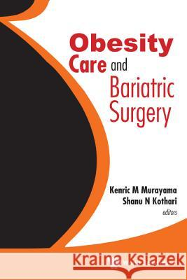 Obesity Care and Bariatric Surgery Kenric M., Ed. Murayama Shanu N. Kothari 9789814699303
