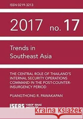 The Central Role of Thailand's Internal Security Operations Command in the Post-Counter-insurgency Period Puangthong R. Pawakapan   9789814786812