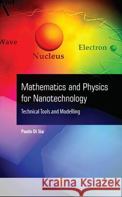 Mathematics and Physics for Nanotechnology: Technical Tools and Modelling Paolo D 9789814800020