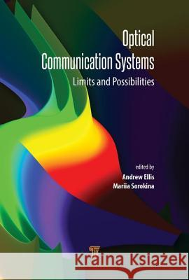 Optical Communication Systems: Limits and Possibilities Andrew Ellis Mariia Sorokina 9789814800280