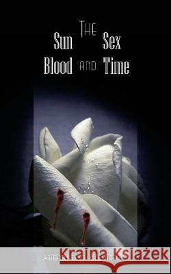 The Sun, Sex, Blood and Time Alejandro Colliard 9789873380006