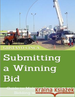 Submitting a Winning Bid: Guide to Making Construction Bidding with Examples Gustavo Miguel Cinca 9789878638324