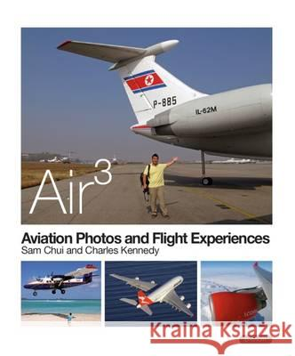 AIR 3 AVIATION PHOTOS AND FLIGHT EXPERIE  CHUI, SAM 9789881370907